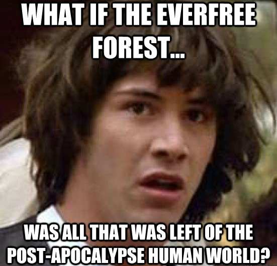 what if the everfree forest was all that was left of the post-apocalypse human world?