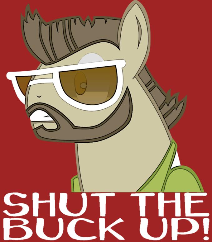 Shut the buck up!