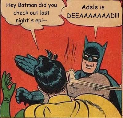 Adele is DEEAAAAAAAD!!!