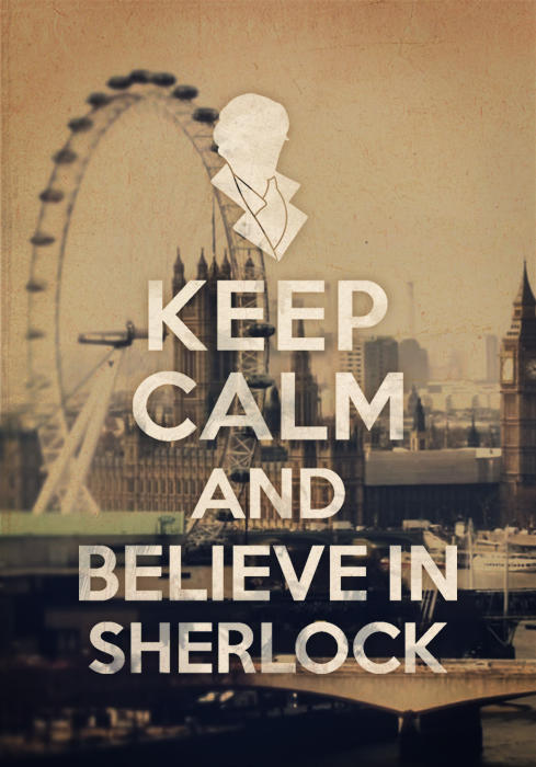 Keep Calm and Believe in Sherlock Holmes