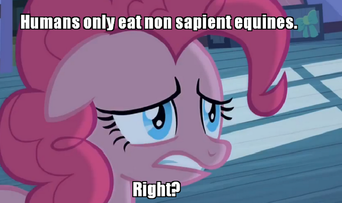 Humans only eat non sapient equines. Right?