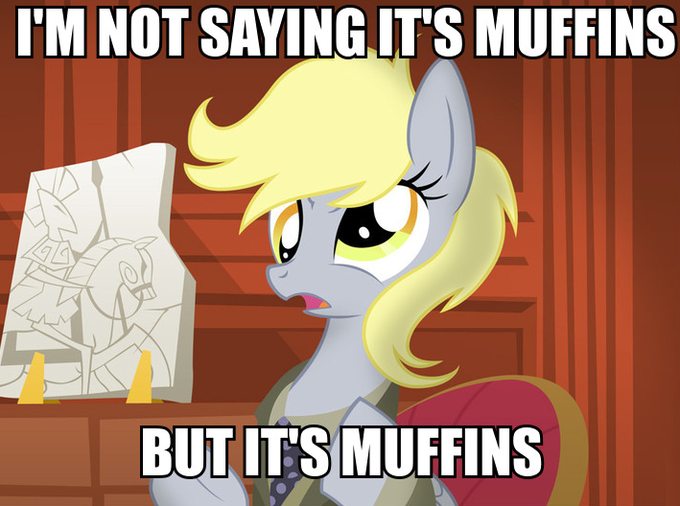 I'm not saying it's muffins...