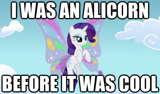I was an alicorn before it was cool