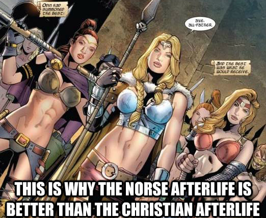 this is why the Norse afterlife is better than the Christian afterlife