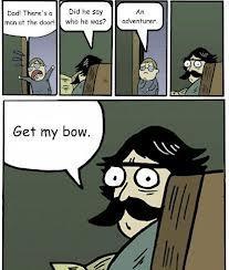 GET MY BOW, BOY!