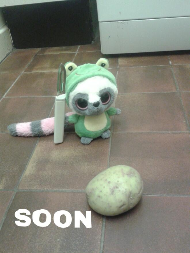 Soon...potato...Soon