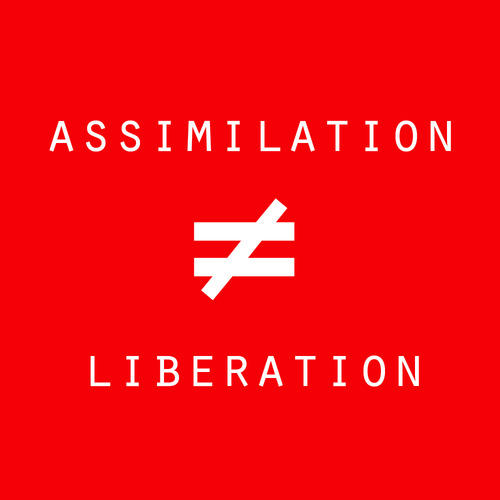 Assimilation =/= Liberation