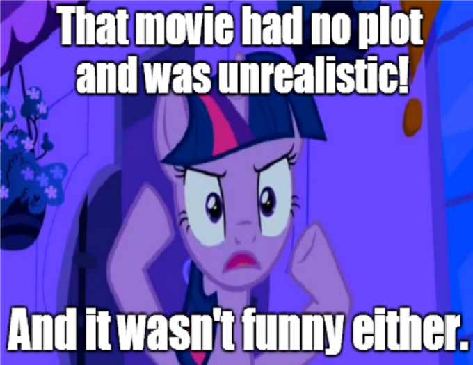 That movie had no plot and was unrealistic. And it wasn't funny either.