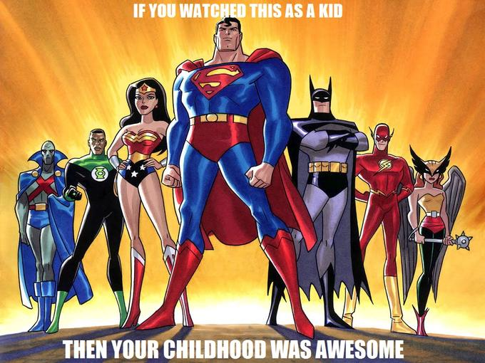 Justice League/JLU + Childhood = Awesomeness