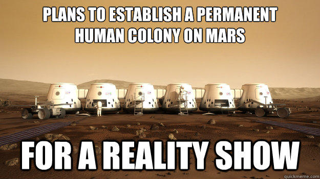 Not Sure If the Reality Show is for the Mission to Mars, or if the Mission to Mars is for a Reality Show