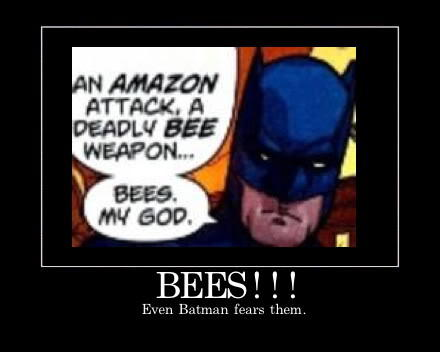 Bees, even Batman fears them.