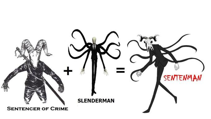 Sentencer of Crime + Slenderman = Senteman