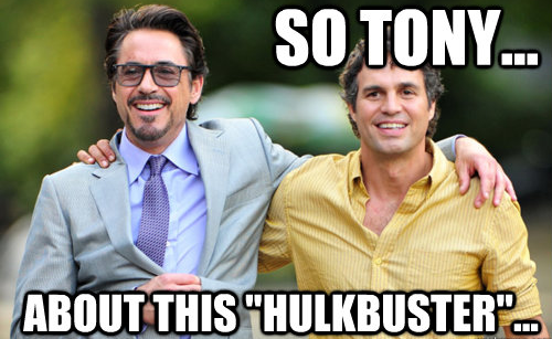 "So Tony, about this ""Hulkbuster"""