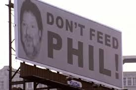 Dont feed phil