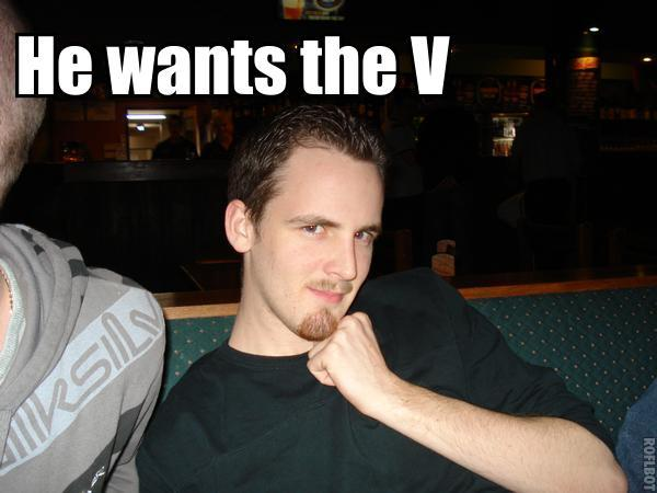 He wants the V