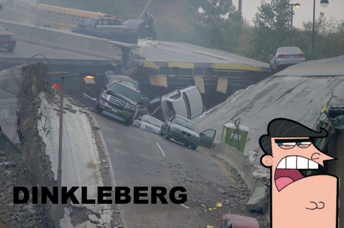 Bridge Collapsed? DINKLEBERG!