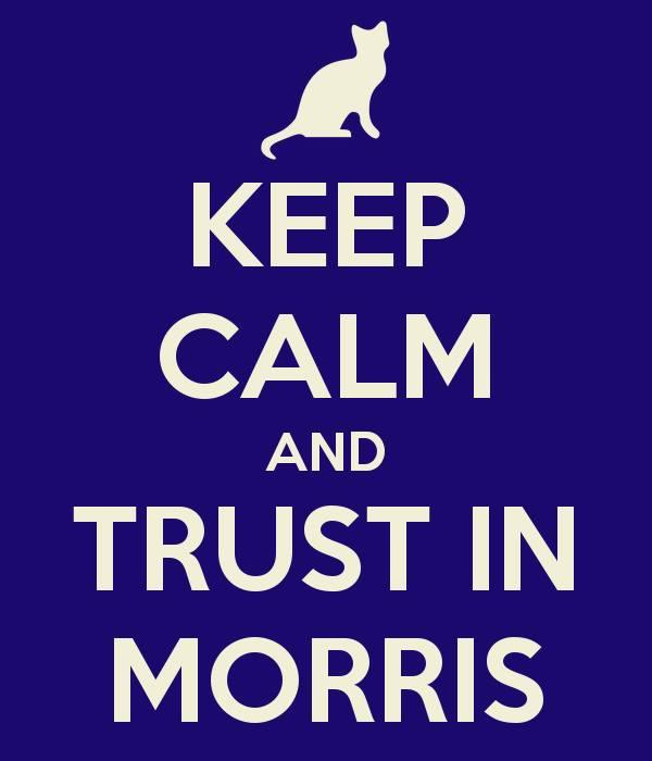 Keep calm and trust Morris
