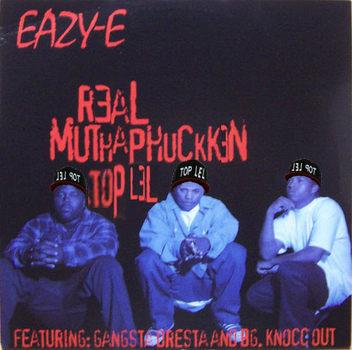 EAZY-E - REAL MOTHAPHUCKKEN TOP LEL