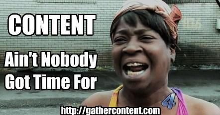 Content - Ain't Nobody Got Time For That
