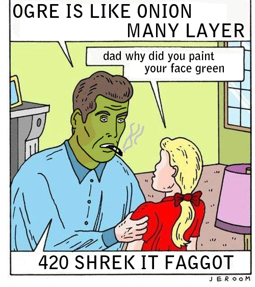 420 SHREK IT FAGGOT