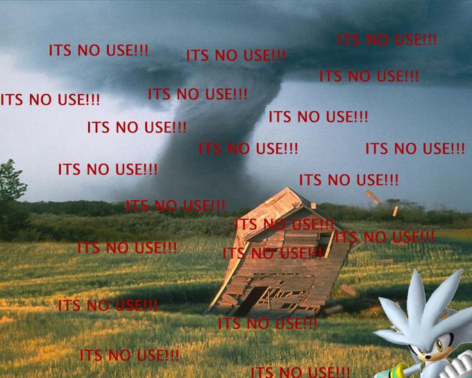 It's no use!