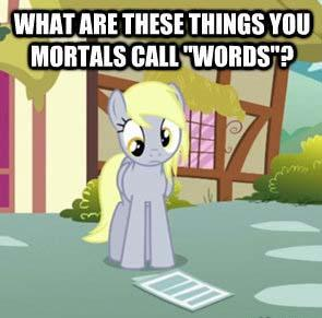What are you things you mortals call words?