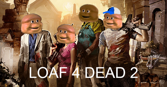 Loaf 4 Dead 2