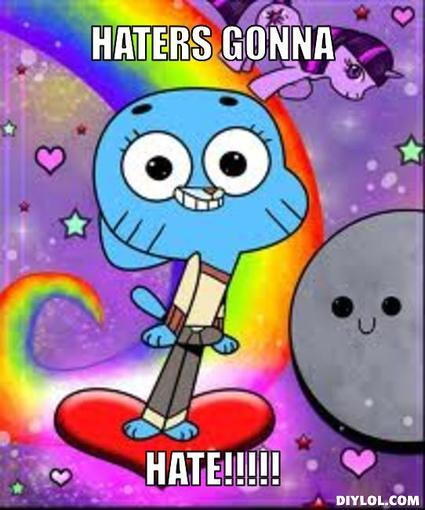 Haters gonna Hate (Gumball Edition)
