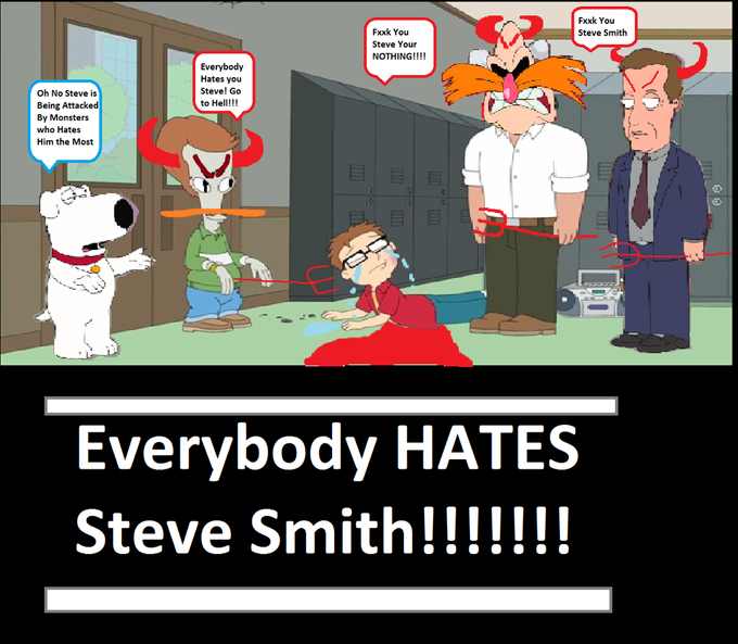 Everybody HATES Steve Smith!!!!!!