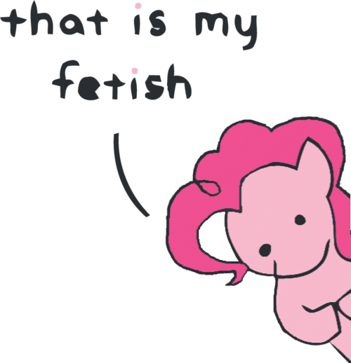 That is my Fetish - Pinkie Pie