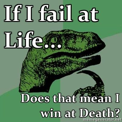 Philosoraptor if i fail at life does that mean i win at death jpg