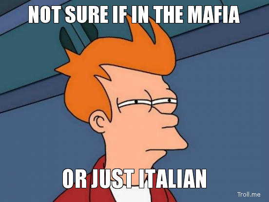 not-sure-if-in-the-mafia-or-just-italian.jpg