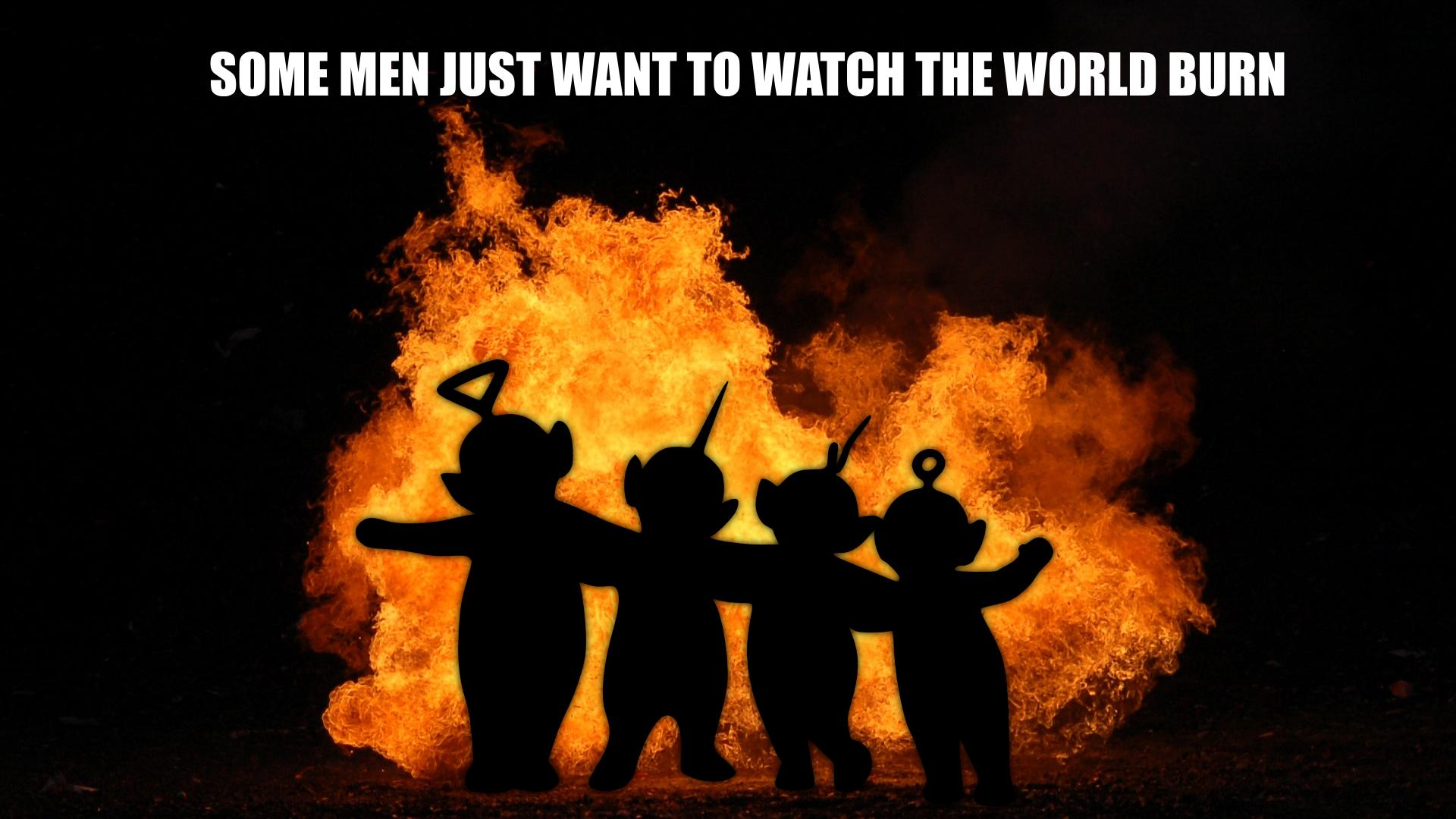 http://i1.kym-cdn.com/photos/images/original/000/189/854/some-men-just-want-to-watch-the-world-burn.jpg