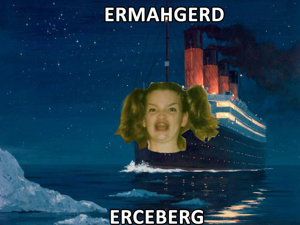 ERCEBERG | Ermahgerd | Know Your Meme