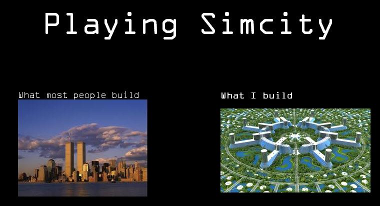 Le me Playing SimCity | SimCity | Know Your Meme