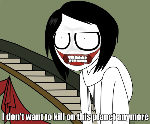 Jeff the Killer -I Dont Want To Kill On This Planet AnyMore