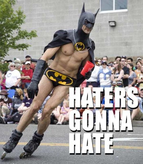http://i1.kym-cdn.com/photos/images/facebook/000/040/447/Haters_gonna_hate.jpg